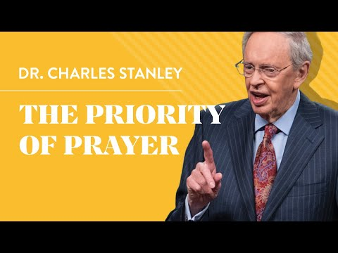 The Priority of Prayer  Dr. Charles Stanley