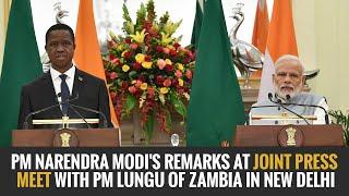 PM Narendra Modi's remarks at Joint Press Meet with PM Lungu of Zambia in New Delhi