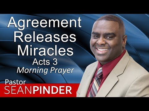 AGREEMENT RELEASES MIRACLES - ACTS 3 - MORNING PRAYER  PASTOR SEAN PINDER