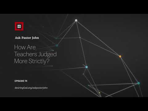 How Are Teachers Judged More Strictly? // Ask Pastor John