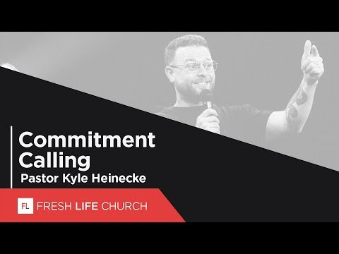 Commitment Calling  Pastor Kyle Heinecke