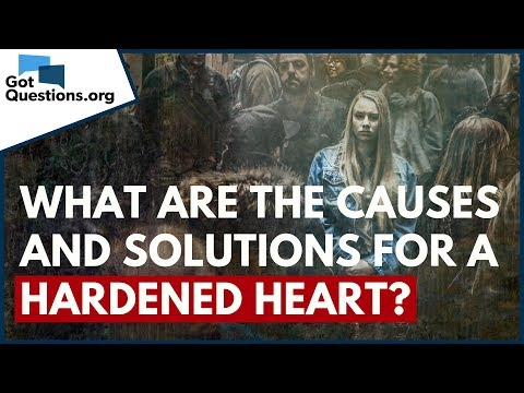 What are the Causes and Solutions for a Hardened Heart?  GotQuestions.org