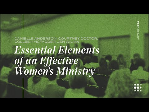 Essential Elements Of an Effective Women's Ministry  TGC Podcast