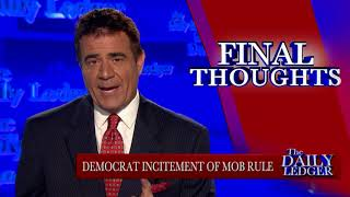 Final Thoughts: Democrat Incitement of Mob Rule