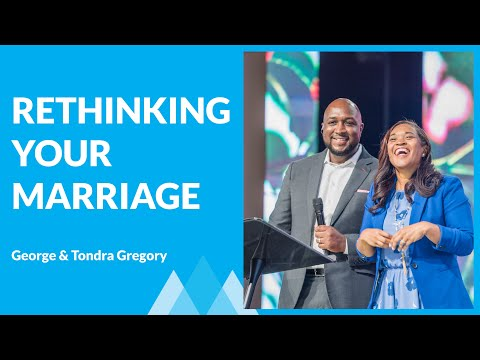 Rethinking Your Marriage with George & Tondra Gregory