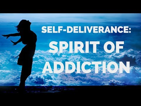 Deliverance from the Spirit of Addiction  Self-Deliverance Prayers