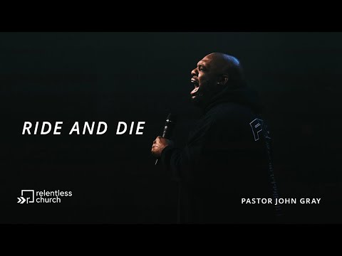 Ride & Die  Pastor John Gray