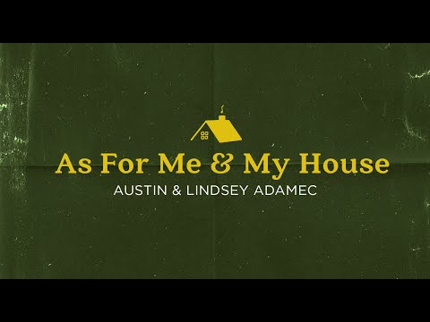 As For Me & My House (Official Lyric Video) - Austin & Lindsey Adamec