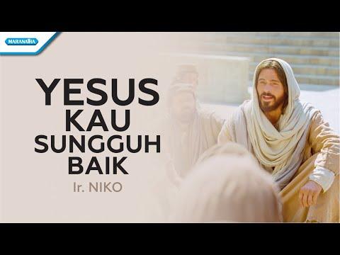 Yesus Kau Sungguh Baik - Ir. Niko (with lyric)