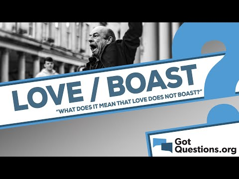 What does it mean that love does not boast (1 Corinthians 13:4)?