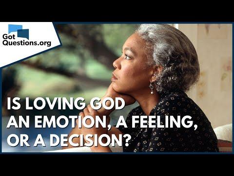 Is loving God an emotion, a feeling, or a decision?  GotQuestions.org
