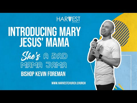 She's a Bad Mama Jama -  Introducing Mary, Jesus' Mama - Bishop Kevin Foreman