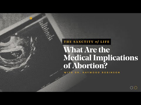 Haywood Robinson  What Are the Medical Implications of Abortion?  TGC Q&A