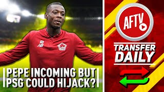 Pépé Incoming But Could PSG Hijack The Deal? | AFTV Transfer Daily