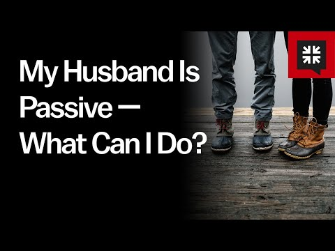 My Husband Is Passive  What Can I Do? // Ask Pastor John