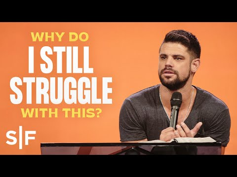 Why Do I Still Struggle With This?  Steven Furtick