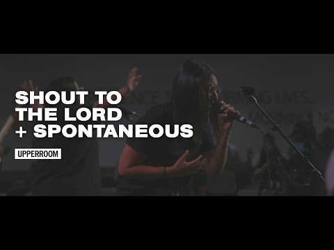 Shout to the Lord + Spontaneous - UPPERROOM