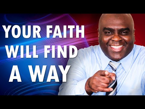 Your Faith Will Find a Way (You will get your miracle)