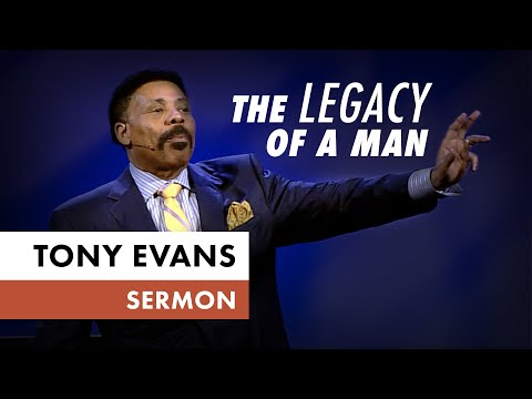 The Legacy of a Man  Sermon by Tony Evans