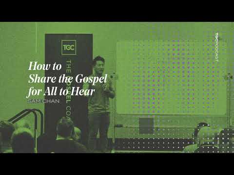 Sam Chan  How to Share the Gospel for All to Hear  TGC Podcast