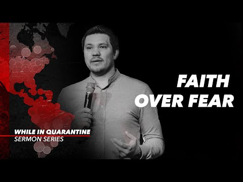 Faith Over Fear // While in Quarantine (Part 4)