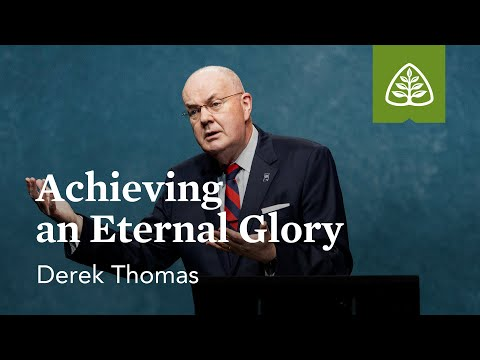 Derek Thomas: Achieving an Eternal Glory