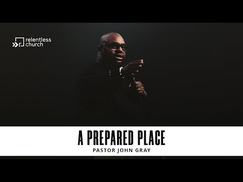 A Prepared Place  Pastor John Gray