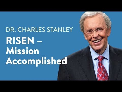 Risen  Mission Accomplished  Dr. Charles Stanley