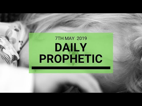 Daily Prophetic Message 7 May 2019