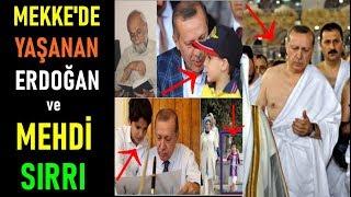 Mekke'de Yaşanan Erdoğan ve Mehdi Sırrı!