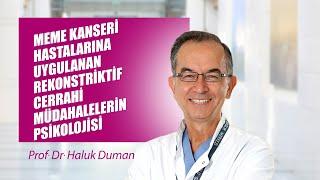 [Video] Rekonstrüktif cerrahi müdahalelerin psikolojik etkileri - Prof. Dr. Haluk Duman