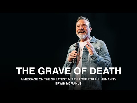 THE GRAVE OF DEATH  Erwin McManus - MOSAIC:ONLINE