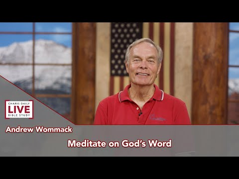 Charis Daily Live Bible Study: Meditate on God's Word - Andrew Wommack - July 27, 2021
