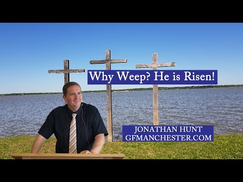 Why Weep? He is Risen!  Jonathan Hunt