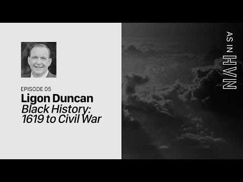 Black History: 1619 to Civil War  As in Heaven Episode 5  Ligon Duncan