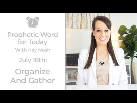 Prophetic Word Today ( July 18th) Gather & Organize