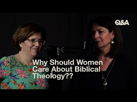 Why Should Women Care About Biblical Theology?