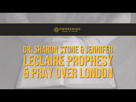 Dr. Sharon Stone & Jennifer LeClaire Prophesy & Pray Over London