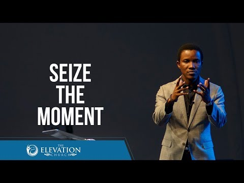 Seize The Moment  Pastor Godman Akinlabi