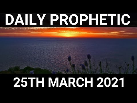 Daily Prophetic 25 March 2021 3 of 7