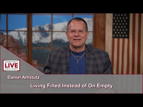 Charis Daily Live Bible Study: Living Filled Instead of On Empty - Daniel Amstutz - June 23, 2021