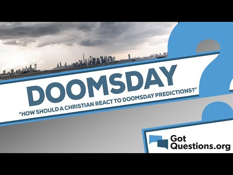 How should a Christian react to all the doomsday predictions out there?