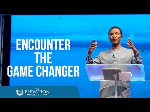 Encountering the Game Changer  Pastor Godman Akinlabi