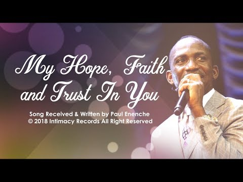 MY HOPE, FAITH AND TRUST IN YOU -  Dr Paul Enenche