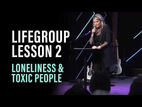 Life Group Lesson 2 - Loneliness & Toxic People