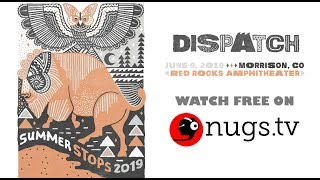 Dispatch LIVE - 6/09/19 - from Red Rocks Amphitheatre in Morrison, CO!