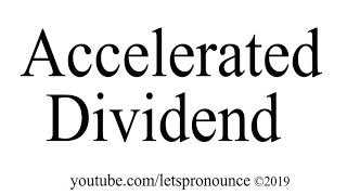 How to Pronounce Accelerated Dividend