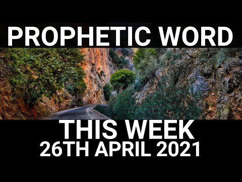 Prophetic Word for This Week 26 April 2021