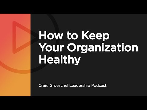 How to Keep Your Organization Healthy - Craig Groeschel Leadership Podcast