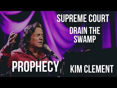 KIM CLEMENT PROPHECY  SUPREME COURT, DRAIN THE SWAMP